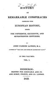History of Remarkable Conspiracies Connected with European History, During the Fifteenth, Sixteenth, and Seventeenth Centuries: Volume 1