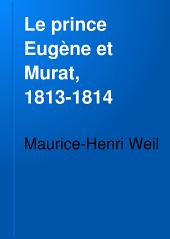 Le prince Eugène et Murat, 1813-1814: opérations militaires, négociations diplomatiques, Volume4