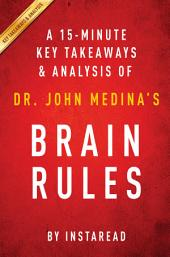 Brain Rules: by Dr. John Medina | A 15-minute Key Takeaways & Analysis: 12 Principles for Surviving and Thriving at Work, Home, and School