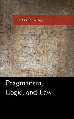 Pragmatism  Logic  and Law PDF
