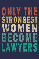 Only the Strongest Women Become Lawyers