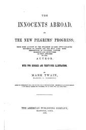 The Innocents Abroad: Or, The New Pilgrim's Progress: Being Some Account of the Steamship Quaker City's Pleasure Excursion to Europe and the Holy Land; with Descriptions of Countries, Nations, Incidents and Adventures as They Appeared to the Author