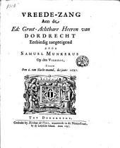 Vreede-zang aen de Ed. Groot-achtbare heeren van Dordrecht eerbiedig toegeeigend door Samuel Munkerus op den vierdag, zynde den 6 van slachtmaand