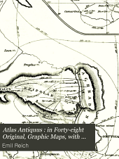 Atlas Antiquus: In Forty-eight Original, Graphic Maps, with Elaborate Text to Each Map, and Full Index