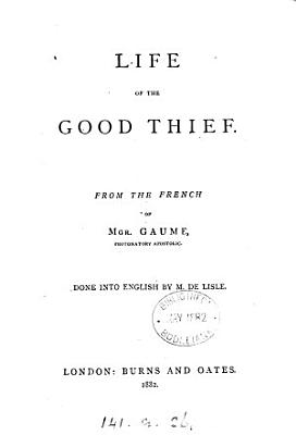 Life of the good thief. Done into Engl. by m. de Lisle