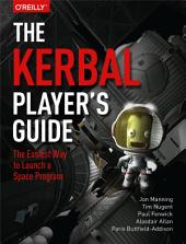 The Kerbal Player's Guide: The Easiest Way to Launch a Space Program