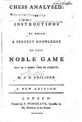 Chess analysed; or, Instructions by which a perfect knowledge of this noble game may in a short time be acquir'd ...