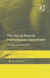 The Use of Force in Humanitarian Intervention: Morality and Practicalities