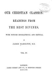 Our Christian Classics: Readings from the Best Divines: Volume 4