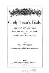 Cicely Brown's trials: how she got into them, how she got out of them, and what they did for her