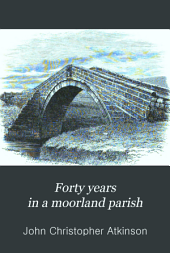 Forty Years in a Moorland Parish: Reminiscences and Researches in Danby in Cleveland