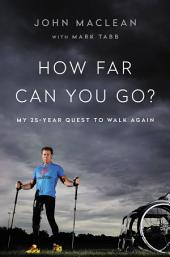 How Far Can You Go?: My 25-Year Quest to Walk Again