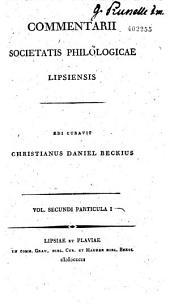 Commentarii Societatis philologicae Lipsiensis. Edi curovit Christianus Daniel Beckins