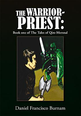 The Warrior Priest  Book one of The Tales of Qire Mersnal