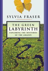 The Green Labyrinth: Exploring the Mysteries of the Amazon