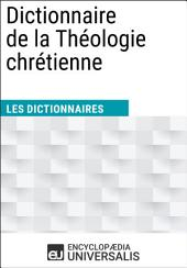 Dictionnaire de la Théologie chrétienne: Les Dictionnaires d'Universalis