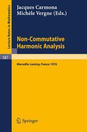 Non-Commutative Harmonic Analysis: Actes du Colloque d'Analyse Harmonique Non-Commutative, Marseille-Luminy, 5 au Juillet, 1976