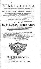 Bibliotheca canonica, juridica, moralis, theologica: nec non ascetica, polemica, rubricistica, historica ...