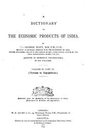 A Dictionary of the Economic Products of India: pt. 1. Pachyrhizus to Rye. pt. 2 Sabadilla to Silica. pt. 3. Silk to Tea. pt. 4. Tectona to Zygophillum