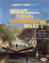 What Difference Could a Waterway Make?: And Other Questions about the Erie Canal
