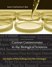 Current Controversies in the Biological Sciences: Case Studies of Policy Challenges from New Technologies