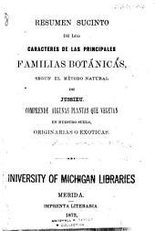 Resumen sucinto de los caracteres de las principales familias botánicas, según el método natural de Jussieu: Comprende algunas plantas que vegetan en nuestro suelo, originarios o exóticas