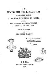 Il seminario ecclesiastico o gli otto giorni a Santo Eusebio in Roma opera del dottore Agostino Theiner scritta in tedesco