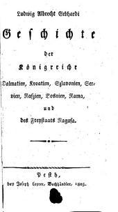 Geschichte der Königreiche Dalmatien, Kroatien, Szlavonien, Servien, Raszien, Bosnien, Rama, und des Freystaats Ragusa