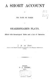 A Short Account of the Plots Or Fables of Shakespeare's Plays: Edited with Chronological Tables and a List of Characters