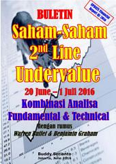 BULETIN (laporan keuangan akhir tahun Q1 2016) SAHAM-SAHAM 2ND LINE UNDERVALUE 20 June – 1 Juli 2016: KOMBINASI FUNDAMENTAL & TECHNICAL ANALYSIS