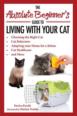 The Absolute Beginner s Guide to Living with Your Cat