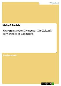 Konvergenz oder Divergenz   Die Zukunft der Varieties of Capitalism PDF