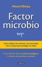 Factor microbio: Cómo utilizar las enzimas y los microbios de tu cuerpo para proteger tu salud