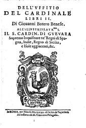Dell'uffitio del Cardinale: Libri II.