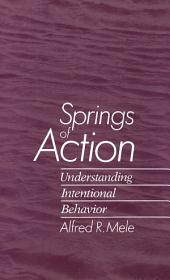 Springs of Action : Understanding Intentional Behavior: Understanding Intentional Behavior