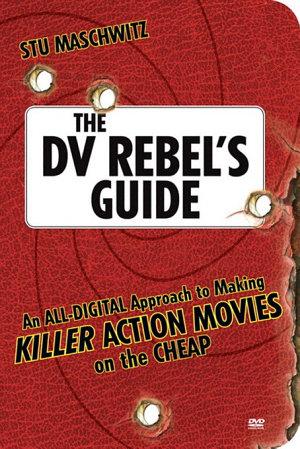 The DV Rebel s Guide