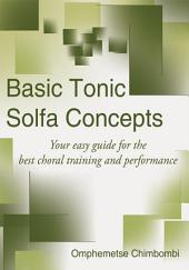Basic Tonic Solfa Concepts: Your easy guide for the best choral training and performance