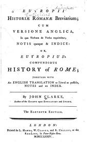 Eutropii Historiæ Romanæ Breviarium: Cum Versione Anglica, in Qua Verbum de Verbo Exprimitur, Notis Quoque & Indice : Or, Eutropius's Compendious History of Rome, Together with an English Translation as Literal as Possible, Notes and an Index