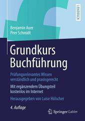 Grundkurs Buchführung: Prüfungsrelevantes Wissen verständlich und praxisgerecht, Ausgabe 4