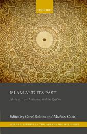 Islam and its Past: Jahiliyya, Late Antiquity, and the Qur'an