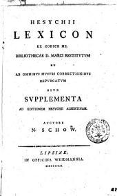 Hesychii Lexicon ex codice ms. Bibliothecae d. Marci restitutum et ab omnibus Musuri correctionibus repurgatum siue Supplementa ad editionem Hesychii Albertinam. Auctore N. Schow