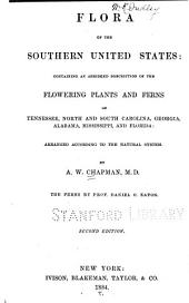 Flora of the Southern United States: Containing an Abridged Description of the Flowering Plants and Ferns of Tennessee, North and South Carolina, Georgia, Alabama, Mississippi, and Florida : Arranged According to the Natural System