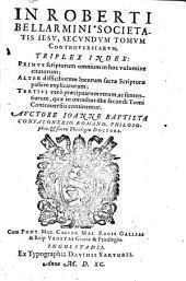 In Roberti Bellarmini Societatis Iesv, secvndvm tomvm controversiarvm, triplex index: primvs scriptorum ... Alter difficiliorum locorum ... Tertivs vero praecipuarum rerum, ac sententiarum ...