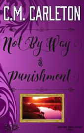 Not By Way of Punishment: A Canton County Chronicles Mystery Prequel