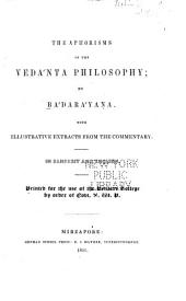 The aphorisms of the Vedanta philosophy... with illustrative extracts from the commentary ...