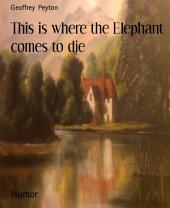 This is where the Elephant comes to die