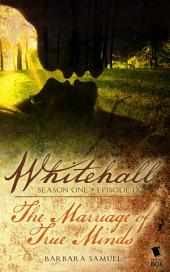 "Whitehall - Episode 9: ""The Marriage of True Minds"""