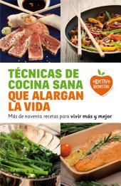 Técnicas de cocina sana que alargan la vida: Más de noventa recetas para vivir más y mejor