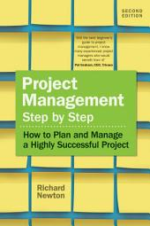 Project Management Step by Step: How to Plan and Manage a Highly Successful Project, Edition 2