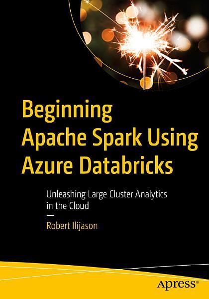 Download Beginning Apache Spark Using Azure Databricks Book